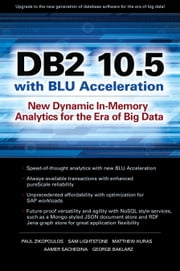 DB2 10.5 with BLU Acceleration: New Dynamic In-Memory Analytics for the Era of Big Data ebook by Paul Zikopoulos