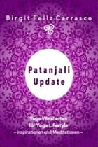 Patanjali Update - Yoga-Weisheiten für Yoga-Lifestyle ebook by Birgit Feliz Carrasco
