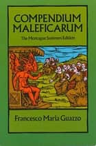 Compendium Maleficarum - The Montague Summers Edition ebook by Francesco Maria Guazzo