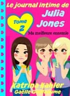 Le journal intime de Julia Jones - Ma meilleure ennemie ebook by Katrina Kahler