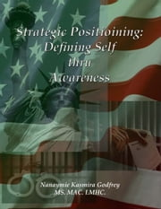 Strategic Positioning: Defining Self Through Awareness ebook by Nanaymie Godfrey