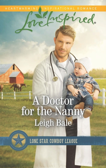 A Doctor for the Nanny - A Fresh-Start Family Romance eBook by Leigh Bale