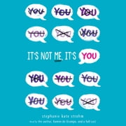 It's Not Me, It's You audiobook by Stephanie Kate Strohm