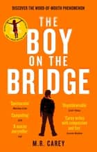 The Boy on the Bridge - Discover the word-of-mouth phenomenon ebook by M. R. Carey