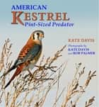 American Kestrel - Pint-Sized Predator ebook by Kate Davis, Rob Palmer