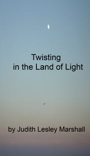 Twisting in the Land of Light ebook by Judith Lesley Marshall