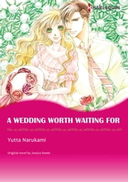 A WEDDING WORTH WAITING FOR(Harlequin Comics) - Harlequin Comics ebook by Jessica Steele, Yutta Narukami