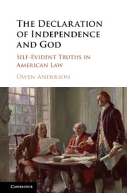 The Declaration of Independence and God - Self-Evident Truths in American Law ebook by Owen Anderson