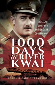 1000 Days on the River Kwai - The Secret Diary of a British Camp Commandant ebook by H C  Owtram