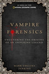 Vampire Forensics - Uncovering the Origins of an Enduring Legend ebook by Mark Collins Jenkins