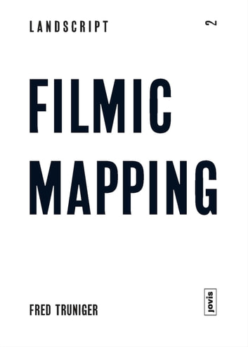 Landscript 2: Filmic Mapping - Documentary Film and the Visual Culture of Landscape Architecture eBook by Fred Truniger