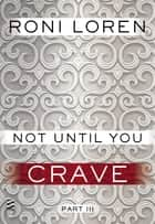 Not Until You Part III - Not Until You Crave ebook by Roni Loren