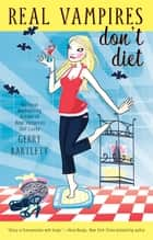 Real Vampires Don't Diet ebook by Gerry Bartlett