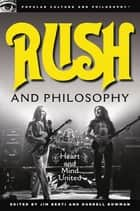 Rush and Philosophy - Heart and Mind United ebook by Jim Berti, Durrell Bowman