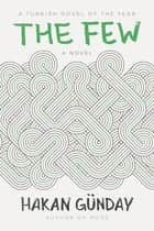 The Few - A Novel ebook by Hakan Günday, Alexander Dawe