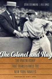 The Colonel and Hug - The Partnership that Transformed the New York Yankees ebook by Steve Steinberg,Lyle Spatz,Marty Appel