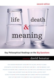Life, Death, and Meaning - Key Philosophical Readings on the Big Questions ebook by David Benatar,Margaret A. Boden,Peter Caldwell,Fred Feldman,John Martin Fischer,Richard Hare,David Hume,W.D Joske,Immanuel Kant,Frederick Kaufman,James Lenman,John Leslie,Steven Luper,Michaelis Michael,Thomas Nagel,Robert Nozick,, ChristineOverall,Derek Parfit,George Pitcher,Stephen E. Rosenbaum,David Schmidtz,Arthur Schopenhauer,David B. Suits,Richard Taylor,Bruce N. Waller,Bernard Williams