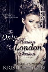 The Only Reason for the London Season ebook by Kristin Vayden