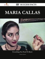 Maria Callas 187 Success Facts - Everything you need to know about Maria Callas ebook by Andrea Stanton