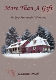 More Than a Gift - Creating Meaningful Memories ebook by Jeannine Poole