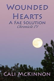 Wounded Hearts: a Fae Solution ebook by Cali McKinnon