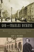 God and Charles Dickens ebook by Gary L. Colledge