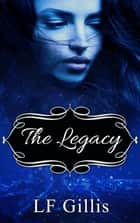 The Legacy ebook by LF Gillis