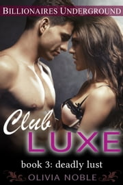 Club Luxe 3: Deadly Lust ebook by Olivia Noble