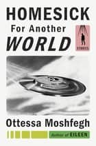 Homesick for Another World eBook par Ottessa Moshfegh