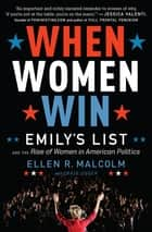 When Women Win - Emily's List and the Rise of Women in American Politics ebook by Ellen R. Malcolm, Craig Unger