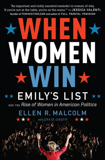 When Women Win - Emily's List and the Rise of Women in American Politics ebook by Ellen R. Malcolm,Craig Unger