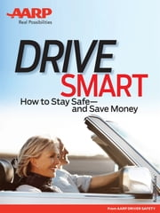 AARP's Drive Smart - How to Stay Safe—and Save Money ebook by AARP
