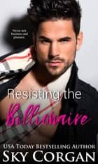 Resisting the Billionaire ebook by Sky Corgan