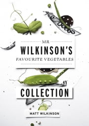 Mr Wilkinson's Favourite Vegetables ebook by Matt Wilkinson