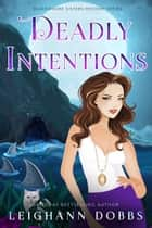 Deadly Intentions ebook by Leighann Dobbs