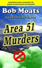 Area 51 Murders - Jim Richards Murder Novels, #14 ebook by Bob Moats