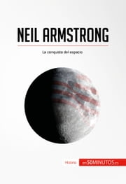 Neil Armstrong - La conquista del espacio ebook by 50Minutos.es