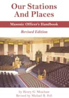 Our Stations and Places: Masonic Officers Handbook ebook by Michael R. Poll