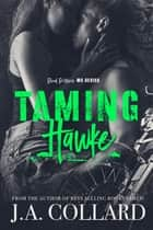 Taming Hawke, Book #3 in the Blood Brothers MC Series ebook by J.A. Collard
