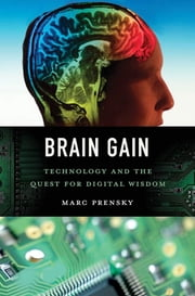 Brain Gain - Technology and the Quest for Digital Wisdom ebook by Marc Prensky