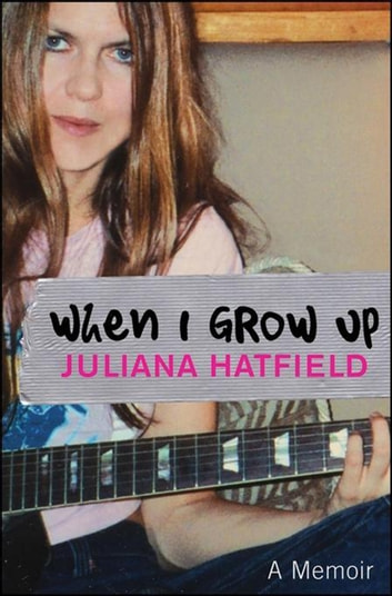 When I Grow up - A Memoir ebook by Juliana Hatfield