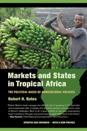 Markets and States in Tropical Africa - The Political Basis of Agricultural Policies ebook by Robert H. Bates