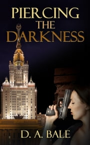 Piercing the Darkness ebook by D A Bale