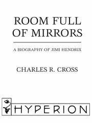 Room Full of Mirrors - A Biography of Jimi Hendrix ebook by Charles R. Cross