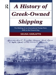 A History of Greek-Owned Shipping - The Making of an International Tramp Fleet, 1830 to the Present Day ebook by Gelina Harlaftis