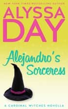 Alejandro's Sorceress ebook by Alyssa Day
