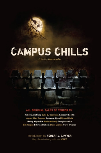 Campus Chills ebook by Mark Leslie,Robert J. Sawyer,Kelley Armstrong,Julie E. Czerneda,Kimberly Foottit,James Alan Gardner,Sephera Giron,Michael Kelly,Nancy Kilpatrick,Susie Moloney,Douglas Smith,Brit Trogen,Edo van Belkom,Steve Vernon,Carol Weekes