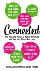Connected: The Amazing Power of Social Networks and How They Shape Our Lives ebook by Nicholas Christakis, James Fowler