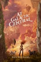 At Galactic Central ebook by Kate MacLeod