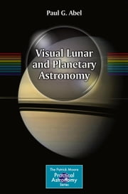 Visual Lunar and Planetary Astronomy ebook by Paul G. Abel